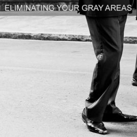 ELIMINATING YOUR GRAY AREAS
