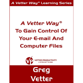 A Vetter Way to Gain Control of Your Email and Computer Files